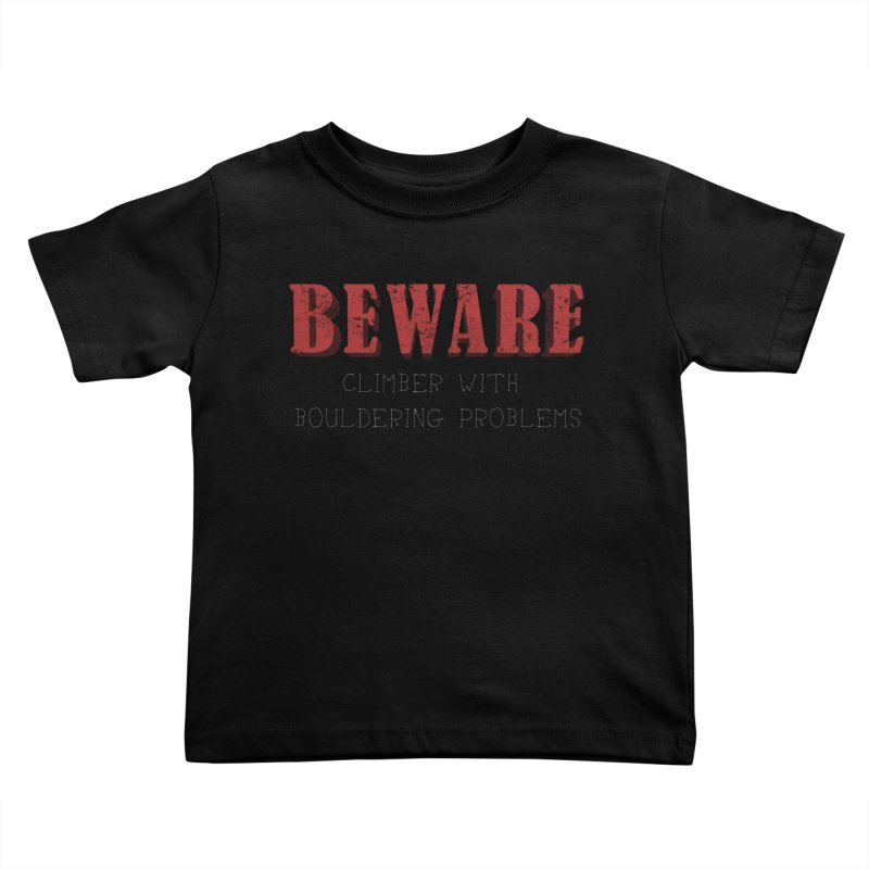 Beware: Climber with Bouldering Problems Kids Toddler T-Shirt by The Wandering Fools