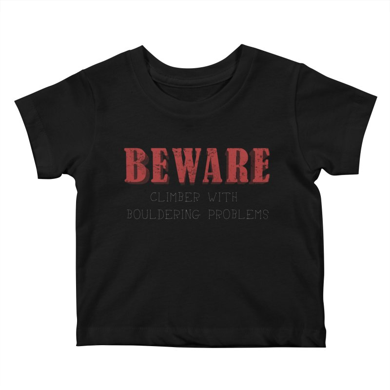 Beware: Climber with Bouldering Problems Kids Baby T-Shirt by The Wandering Fools