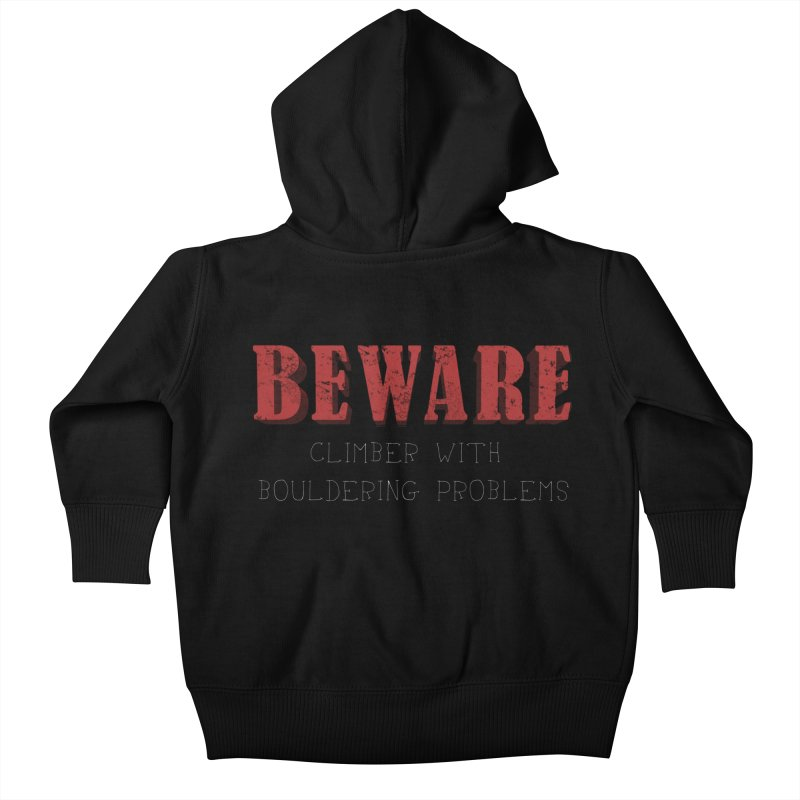Beware: Climber with Bouldering Problems Kids Baby Zip-Up Hoody by The Wandering Fools