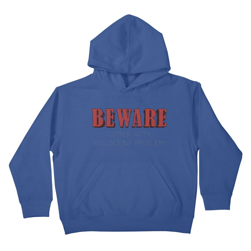 Beware: Climber with Bouldering Problems Kids Pullover Hoody by The Wandering Fools