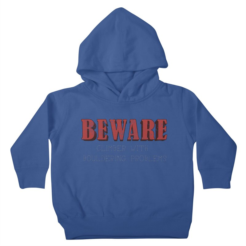 Beware: Climber with Bouldering Problems Kids Toddler Pullover Hoody by The Wandering Fools