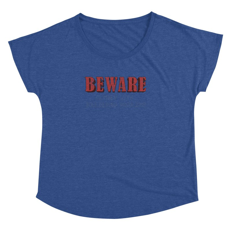 Beware: Climber with Bouldering Problems Women's Dolman Scoop Neck by The Wandering Fools