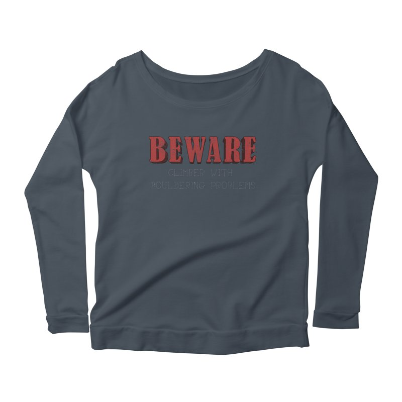 Beware: Climber with Bouldering Problems Women's Scoop Neck Longsleeve T-Shirt by The Wandering Fools