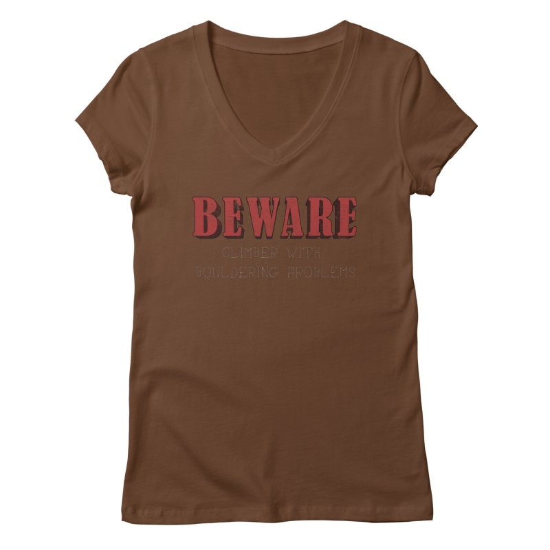 Beware: Climber with Bouldering Problems Women's Regular V-Neck by The Wandering Fools