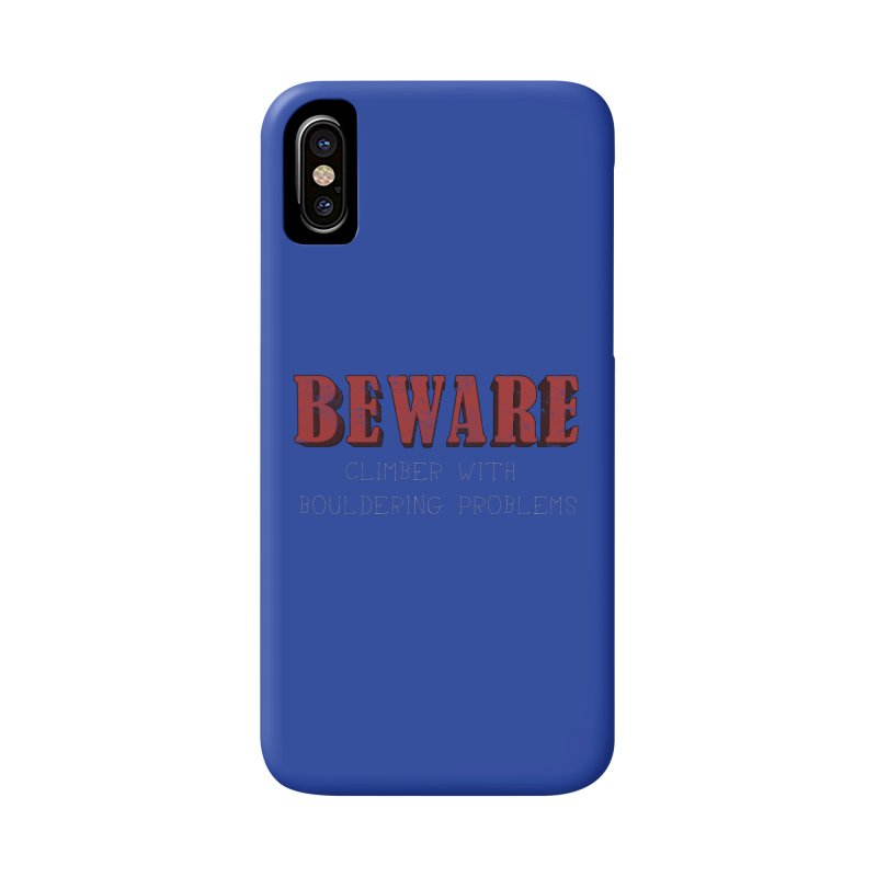 Beware: Climber with Bouldering Problems Accessories Phone Case by The Wandering Fools