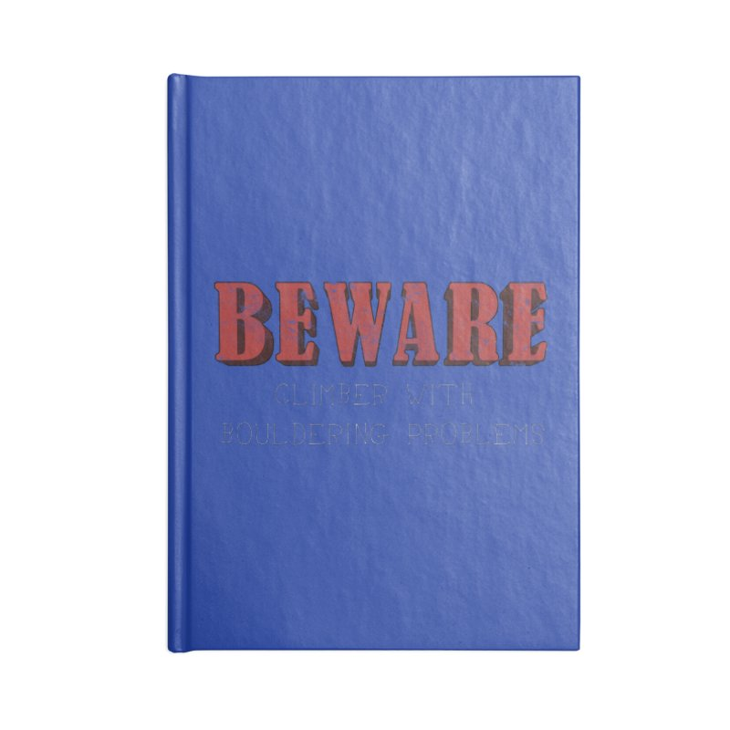 Beware: Climber with Bouldering Problems Accessories Blank Journal Notebook by The Wandering Fools