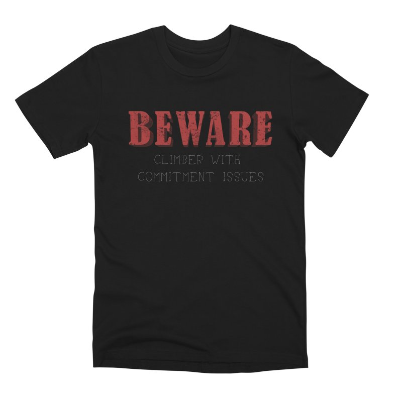 Beware: Climber with Commitment Issues Men's Premium T-Shirt by The Wandering Fools