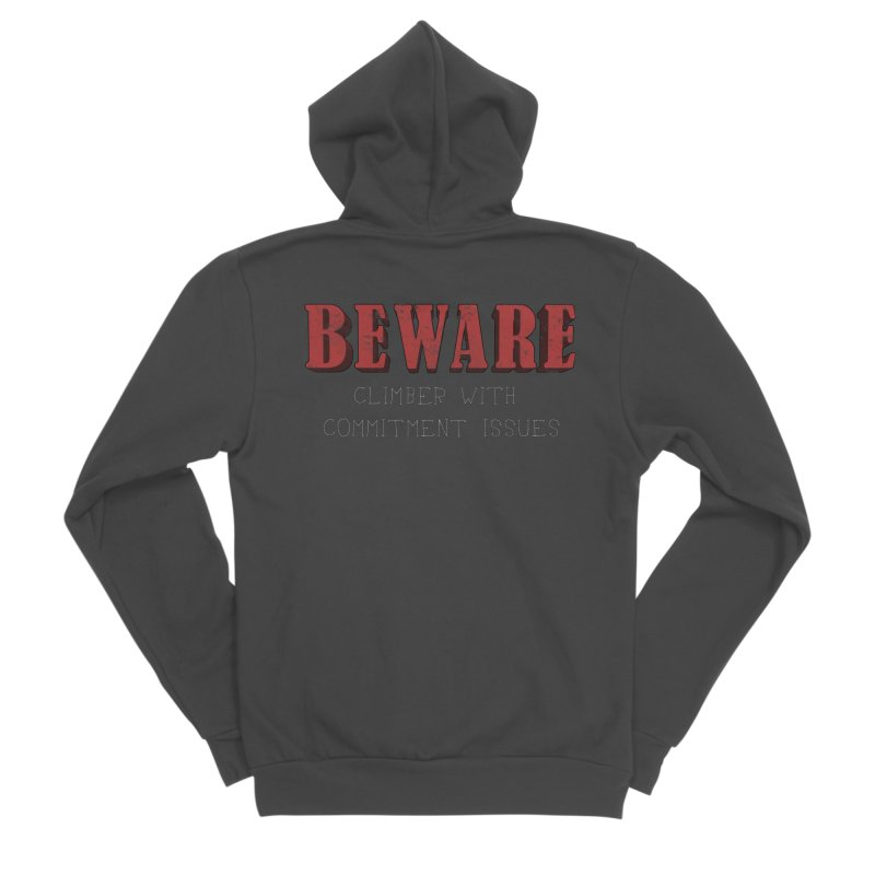 Beware: Climber with Commitment Issues Women's Sponge Fleece Zip-Up Hoody by The Wandering Fools