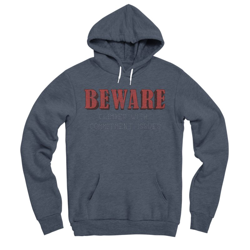 Beware: Climber with Commitment Issues Men's Sponge Fleece Pullover Hoody by The Wandering Fools