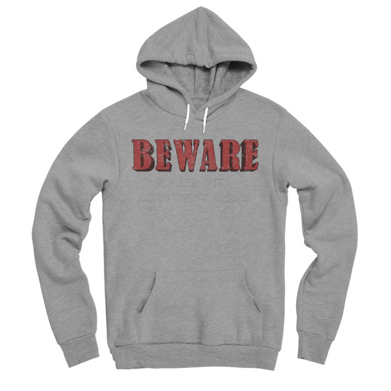 Beware: Climber with Commitment Issues Women's Sponge Fleece Pullover Hoody by The Wandering Fools