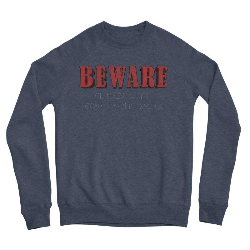 Beware: Climber with Commitment Issues Women's Sponge Fleece Sweatshirt by The Wandering Fools
