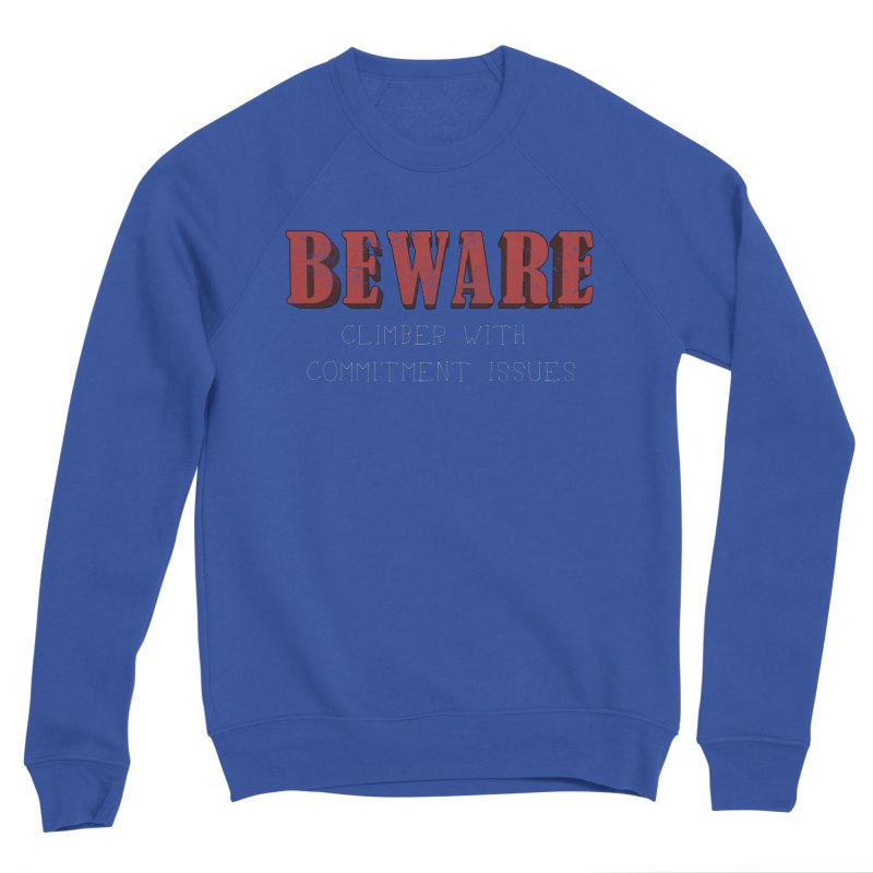 Beware: Climber with Commitment Issues Men's Sponge Fleece Sweatshirt by The Wandering Fools