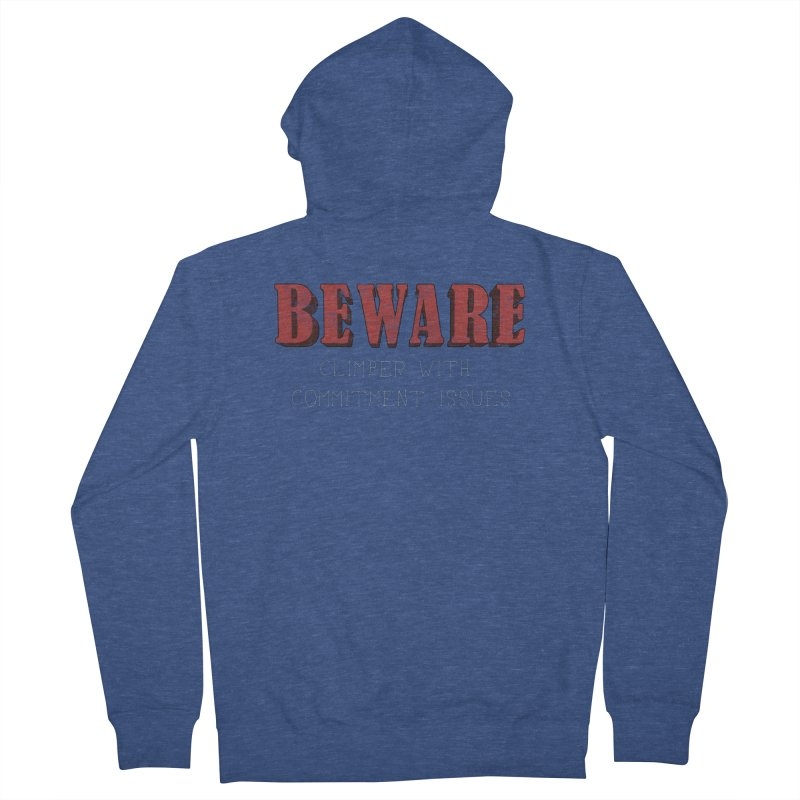 Beware: Climber with Commitment Issues Men's French Terry Zip-Up Hoody by The Wandering Fools