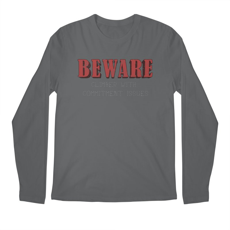 Beware: Climber with Commitment Issues Men's Regular Longsleeve T-Shirt by The Wandering Fools