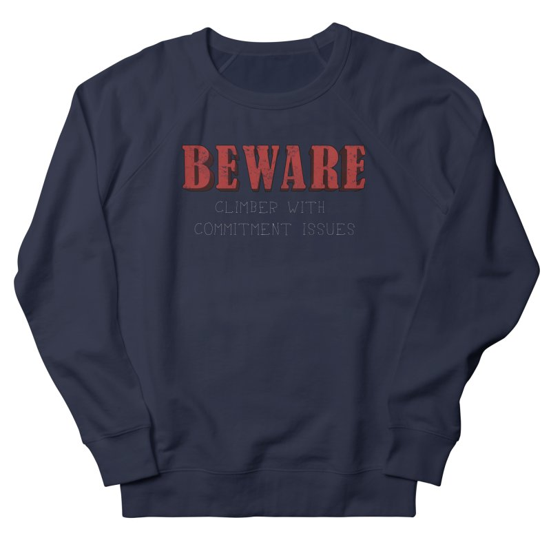 Beware: Climber with Commitment Issues Men's French Terry Sweatshirt by The Wandering Fools
