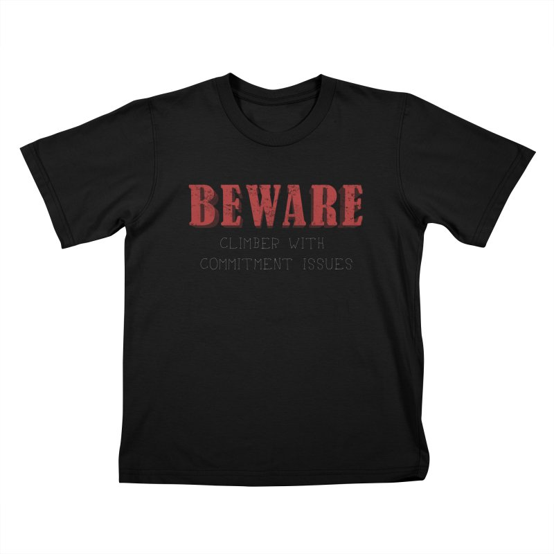 Beware: Climber with Commitment Issues Kids T-Shirt by The Wandering Fools