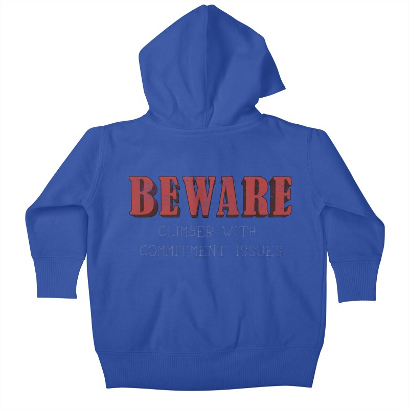 Beware: Climber with Commitment Issues Kids Baby Zip-Up Hoody by The Wandering Fools