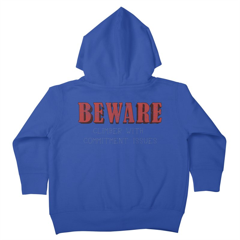 Beware: Climber with Commitment Issues Kids Toddler Zip-Up Hoody by The Wandering Fools