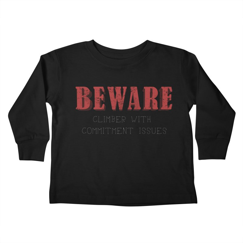 Beware: Climber with Commitment Issues Kids Toddler Longsleeve T-Shirt by The Wandering Fools