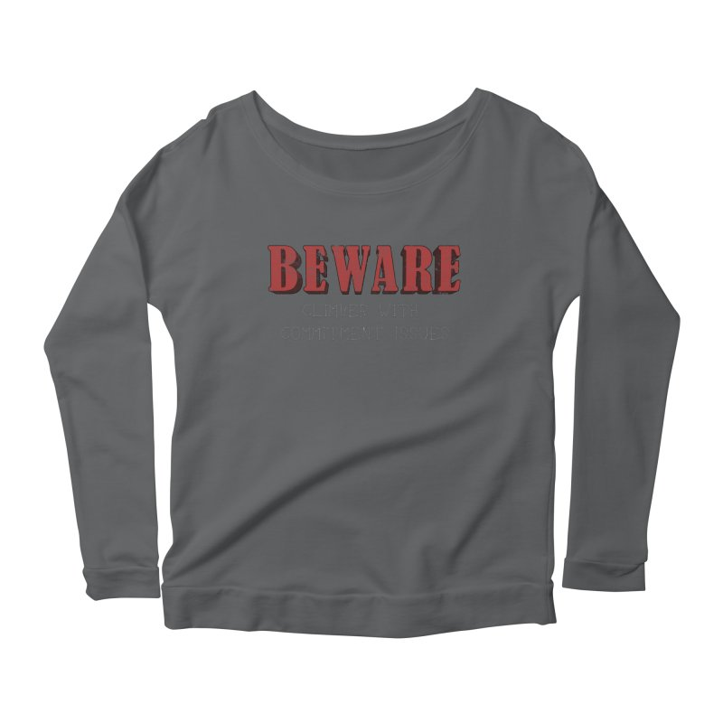 Beware: Climber with Commitment Issues Women's Scoop Neck Longsleeve T-Shirt by The Wandering Fools