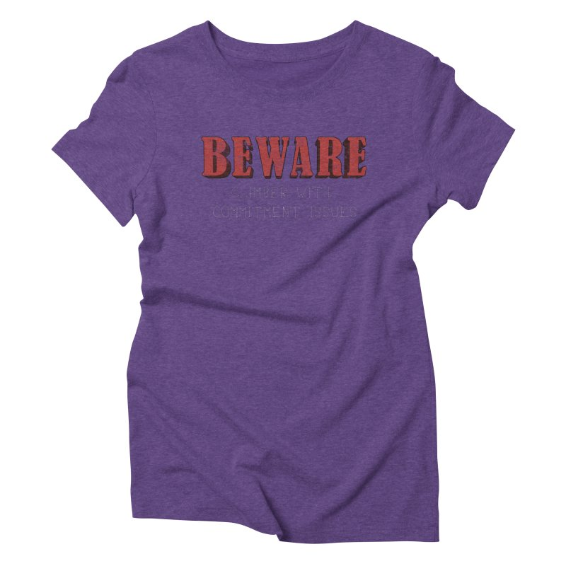 Beware: Climber with Commitment Issues Women's Triblend T-Shirt by The Wandering Fools
