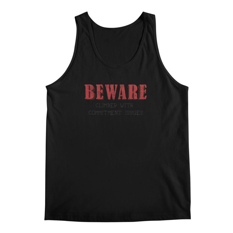 Beware: Climber with Commitment Issues Men's Regular Tank by The Wandering Fools