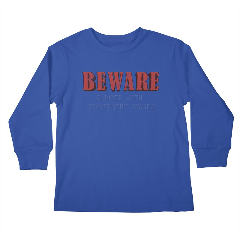 Beware: Climber with Commitment Issues Kids Longsleeve T-Shirt by The Wandering Fools