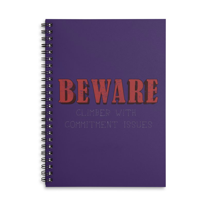 Beware: Climber with Commitment Issues Accessories Lined Spiral Notebook by The Wandering Fools