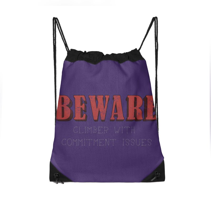 Beware: Climber with Commitment Issues Accessories Drawstring Bag Bag by The Wandering Fools