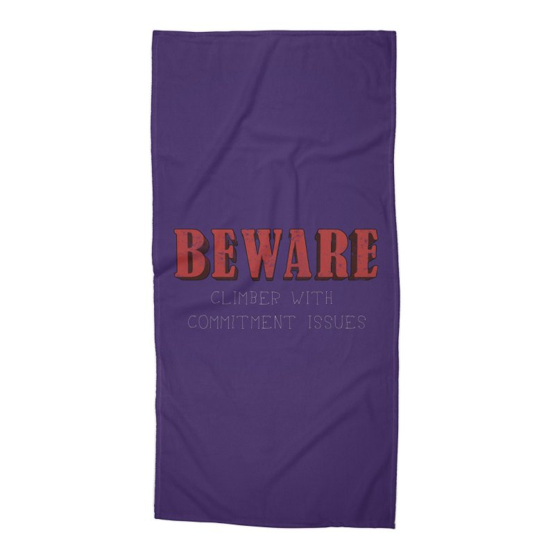 Beware: Climber with Commitment Issues Accessories Beach Towel by The Wandering Fools