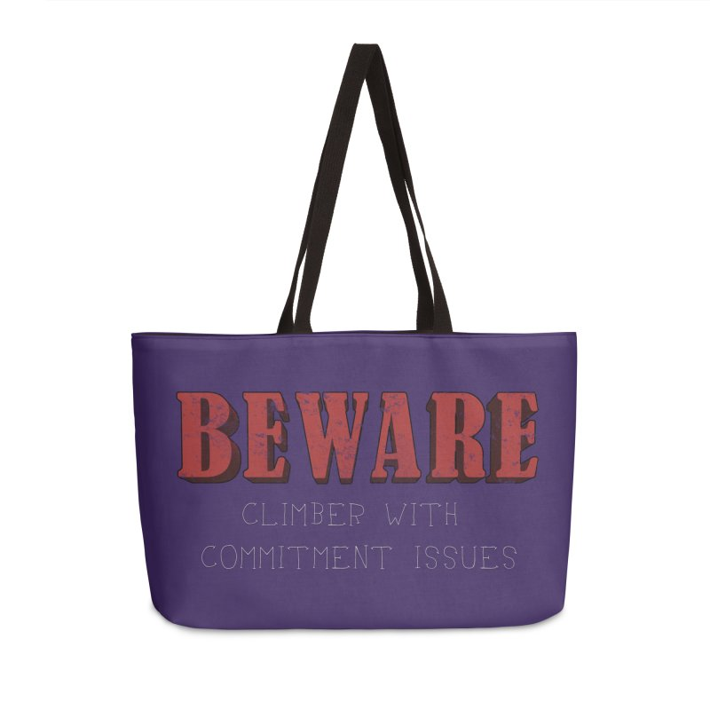 Beware: Climber with Commitment Issues Accessories Weekender Bag Bag by The Wandering Fools