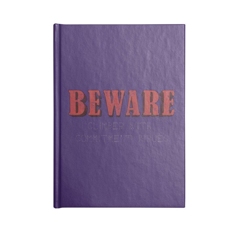 Beware: Climber with Commitment Issues Accessories Lined Journal Notebook by The Wandering Fools