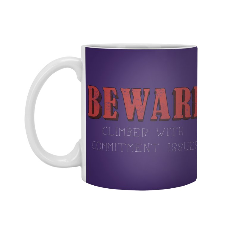 Beware: Climber with Commitment Issues Accessories Standard Mug by The Wandering Fools
