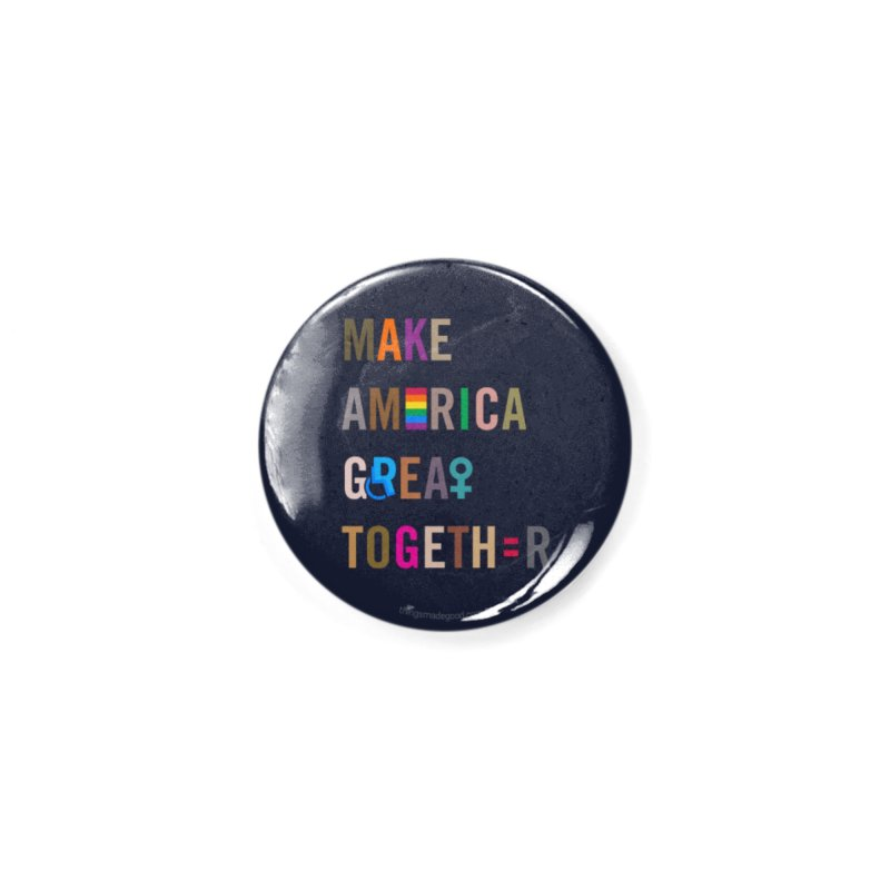 'Make America Great Together' (dark) Accessories Button by things made good