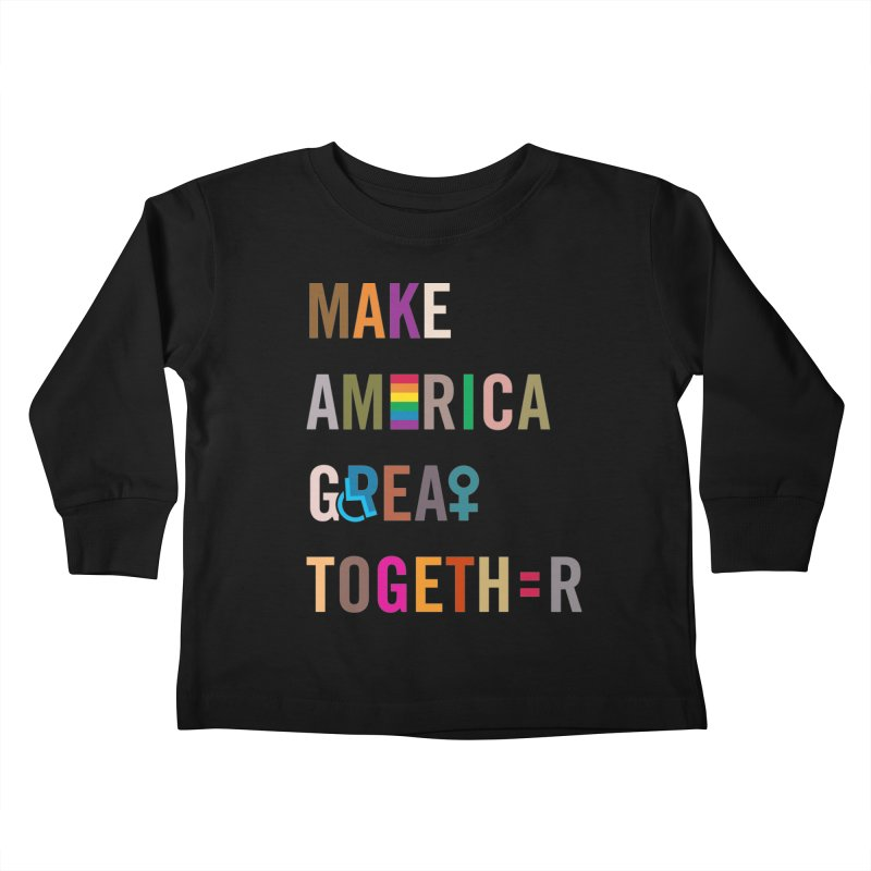 'Make America Great Together' (dark) Kids Toddler Longsleeve T-Shirt by things made good