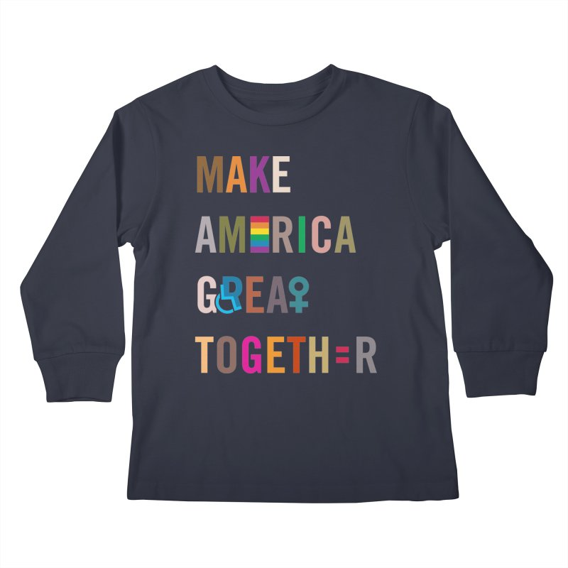 'Make America Great Together' (dark) Kids Longsleeve T-Shirt by things made good