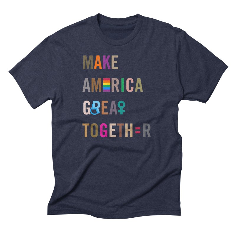 Men's 'Make America Great Together' Shirt (dark) in Men's Triblend T-Shirt Navy by things made good