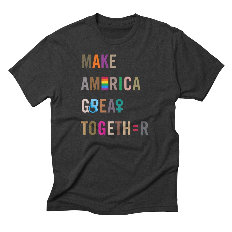 Men's 'Make America Great Together' Shirt (dark) Men's Triblend T-Shirt by things made good