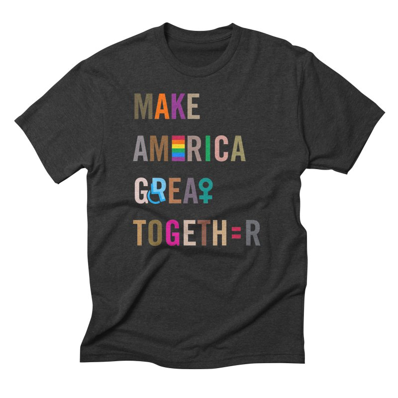 Men's 'Make America Great Together' Shirt (dark) in Men's Triblend T-shirt Heather Onyx by things made good
