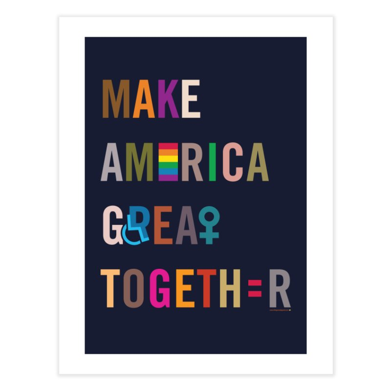 'Make America Great Together' (dark) Home Fine Art Print by things made good