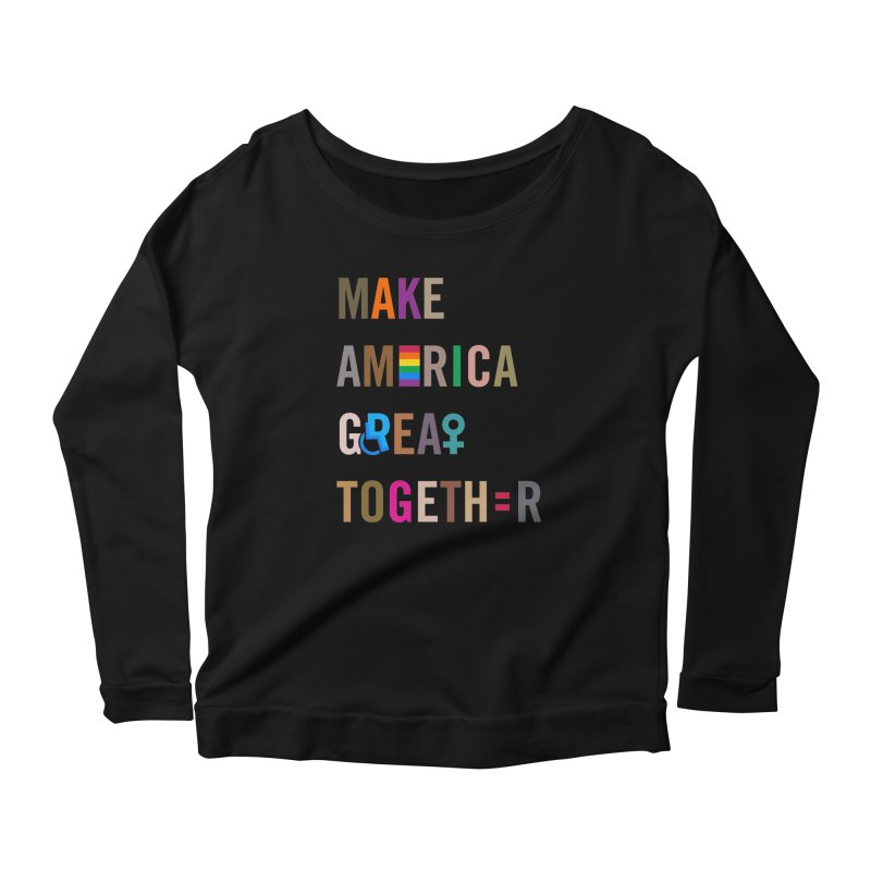 Women's 'Make America Great Together' Shirt (dark) Women's Longsleeve Scoopneck  by things made good