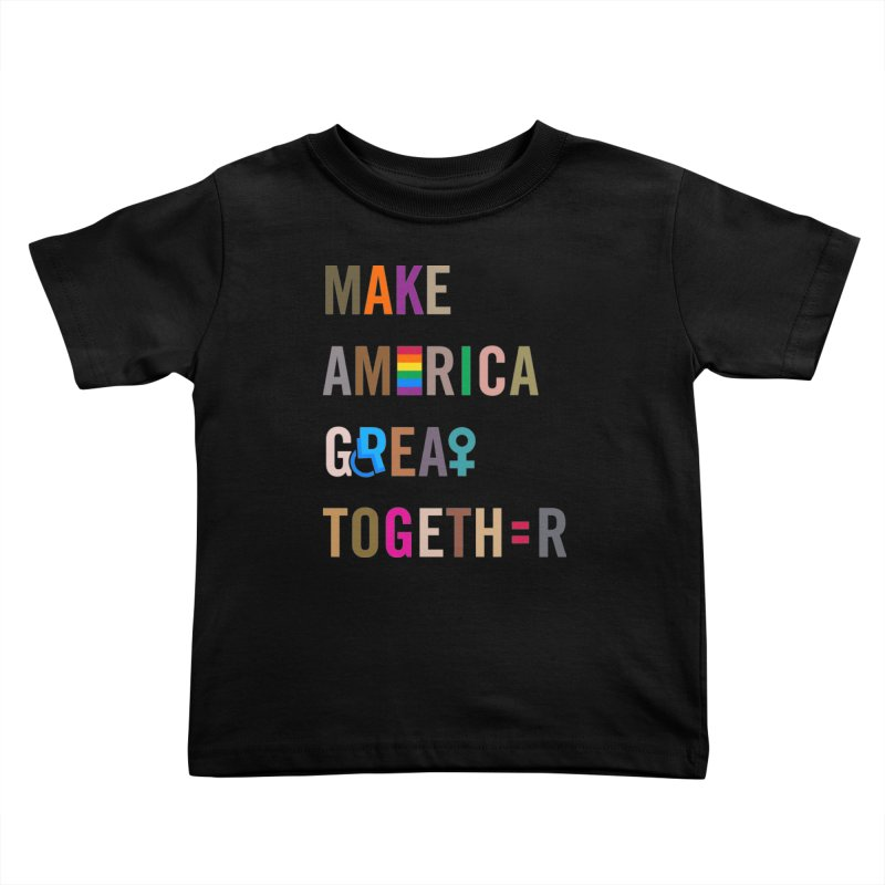Kid's 'Make America Great Together' Shirt (dark) Kids Toddler T-Shirt by things made good