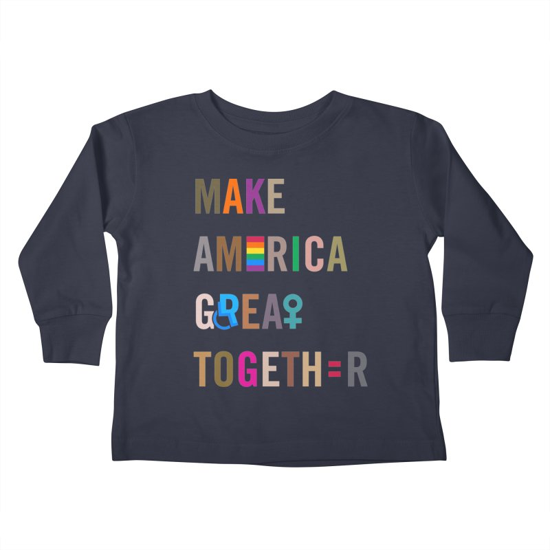 Kid's 'Make America Great Together' Shirt (dark) Kids Toddler Longsleeve T-Shirt by things made good