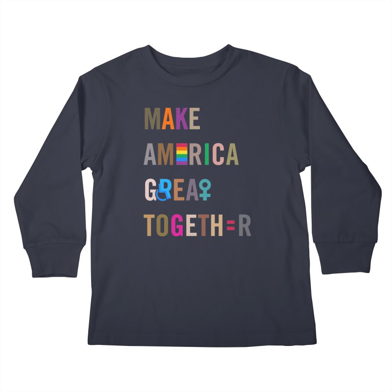 Kid's 'Make America Great Together' Shirt (dark) Kids Longsleeve T-Shirt by things made good