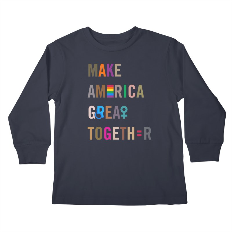 Kid's 'Make America Great Together' Shirt (dark) Kids Longsleeve T-Shirt by things made good