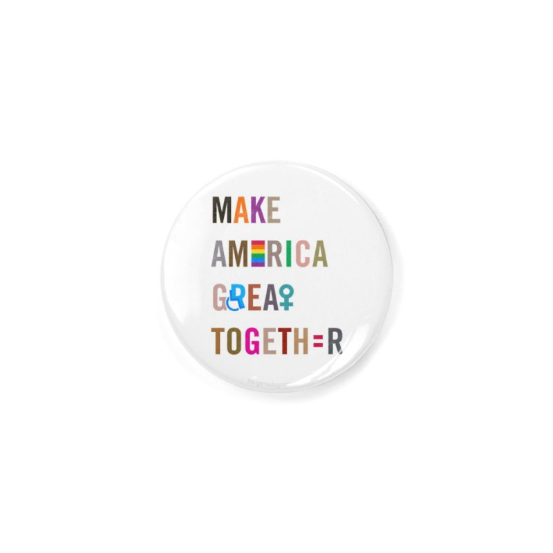 Make America Great Together' (light) Accessories Button by things made good