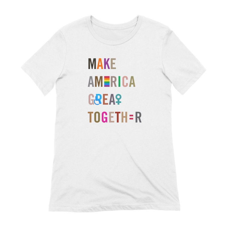 Make America Great Together' (light) Women's T-Shirt by things made good