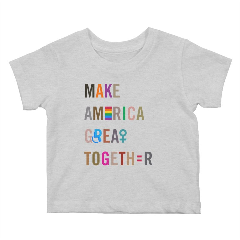 Make America Great Together' (light) Kids Baby T-Shirt by things made good