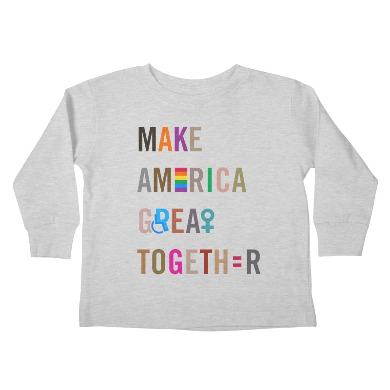 Make America Great Together' (light) Kids Toddler Longsleeve T-Shirt by things made good