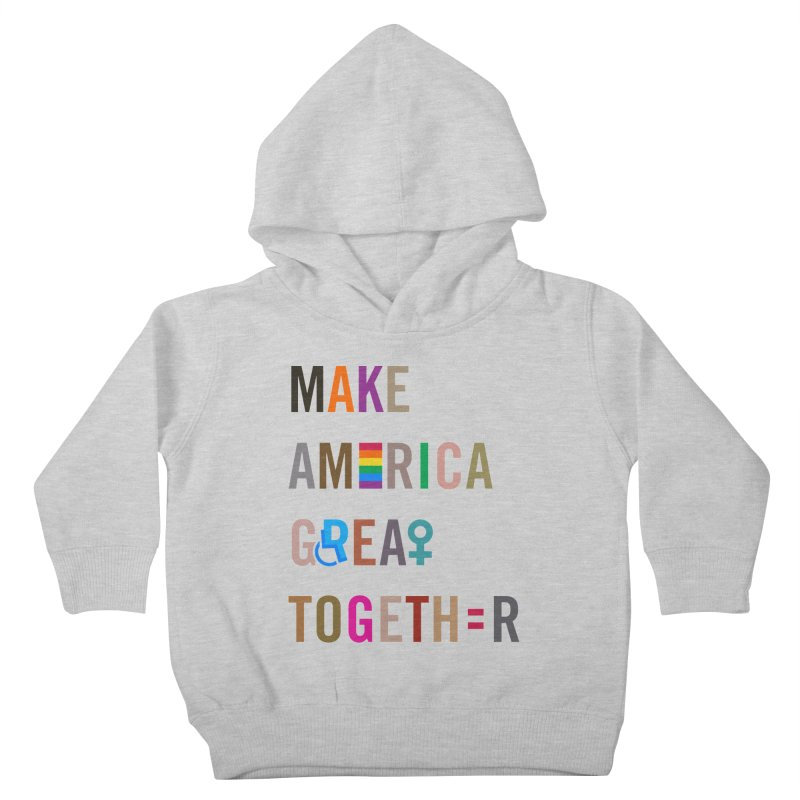Make America Great Together' (light) Kids Toddler Pullover Hoody by things made good